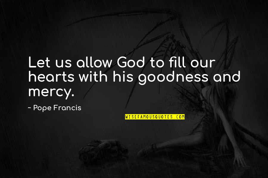 Pope Francis Quotes By Pope Francis: Let us allow God to fill our hearts