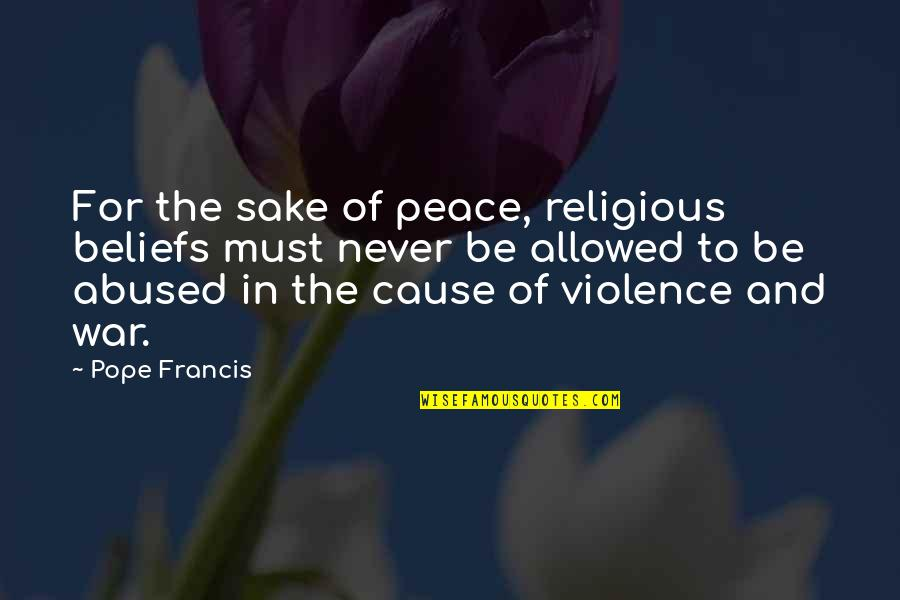 Pope Francis Quotes By Pope Francis: For the sake of peace, religious beliefs must