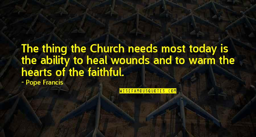 Pope Francis Quotes By Pope Francis: The thing the Church needs most today is