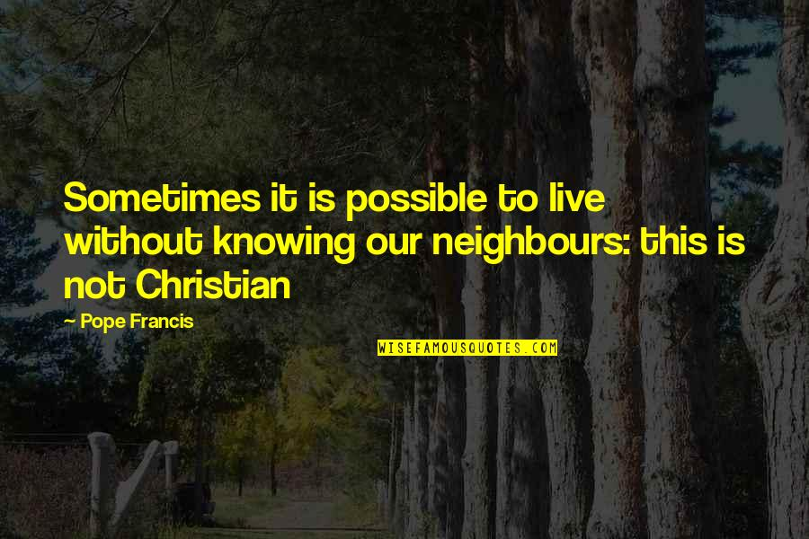 Pope Francis Quotes By Pope Francis: Sometimes it is possible to live without knowing