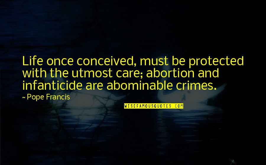 Pope Francis Quotes By Pope Francis: Life once conceived, must be protected with the