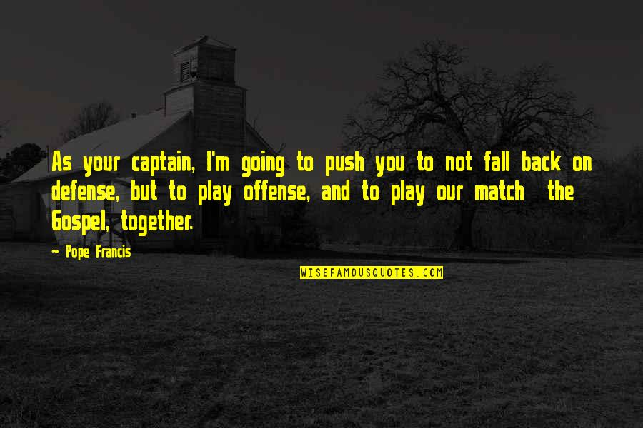 Pope Francis Quotes By Pope Francis: As your captain, I'm going to push you