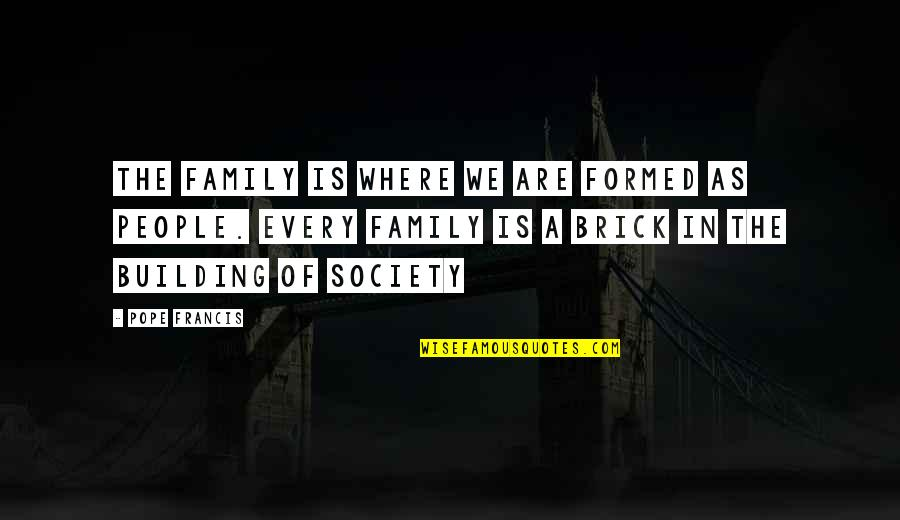 Pope Francis Quotes By Pope Francis: The family is where we are formed as