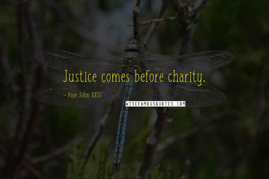 Pope John XXIII quotes: Justice comes before charity.