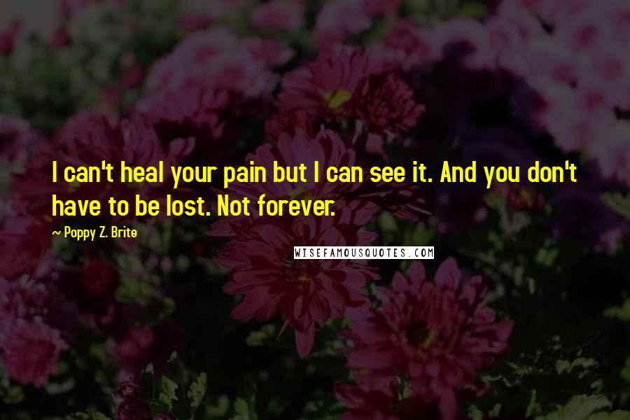 Poppy z brite quotes wise famous quotes sayings and quotations by poppy z brite quotes i cant heal your pain but i can mightylinksfo