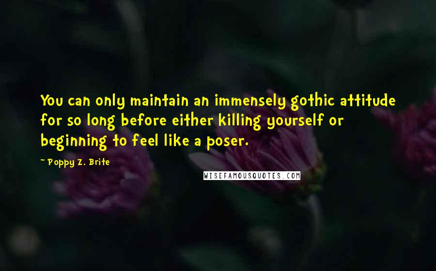 Poppy z brite quotes wise famous quotes sayings and quotations by poppy z brite quotes you can only maintain an immensely gothic attitude for so mightylinksfo