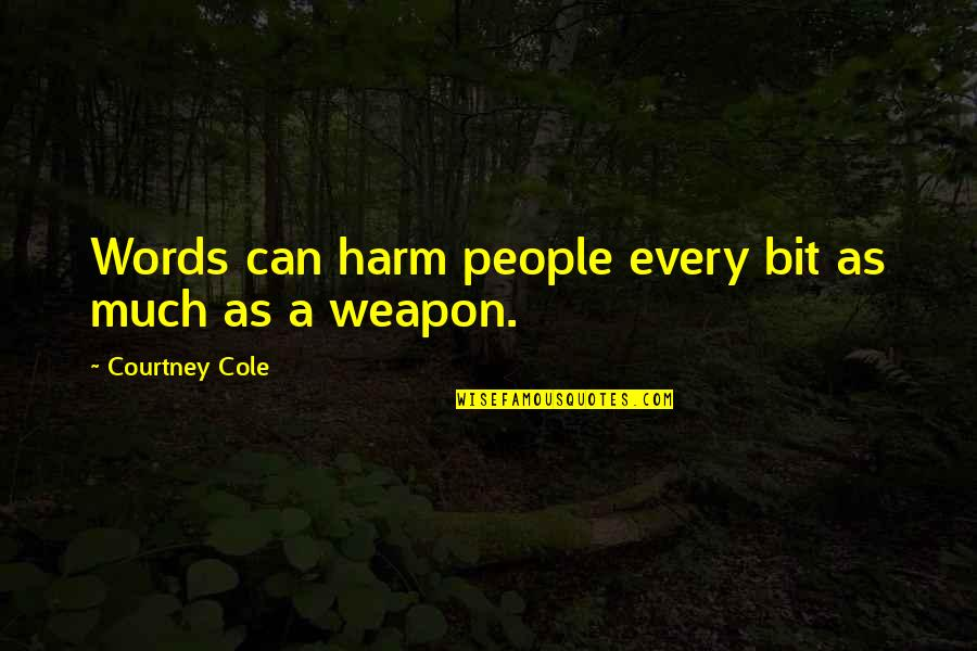 Popular Brooklyn Quotes By Courtney Cole: Words can harm people every bit as much