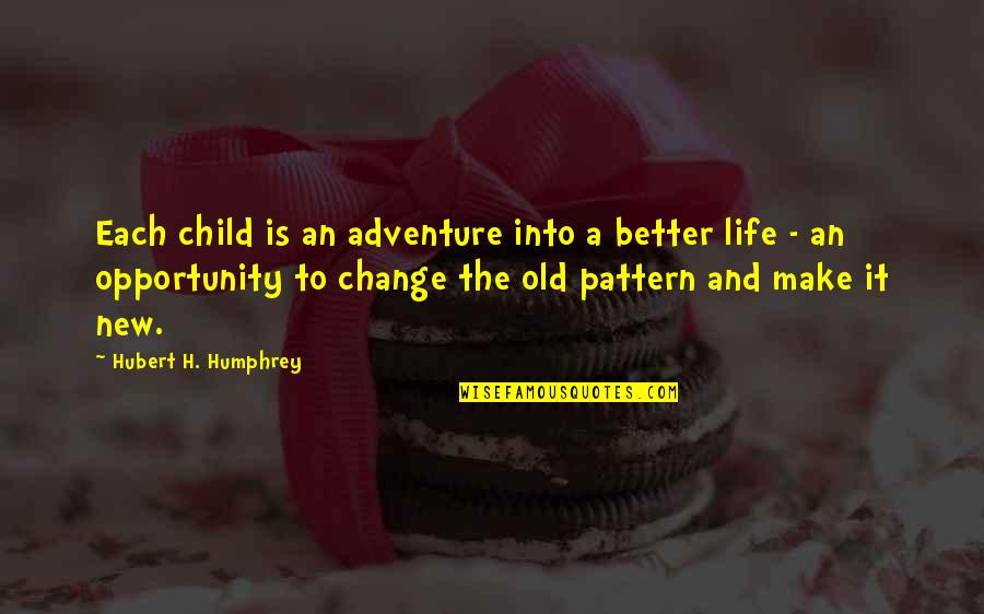 Popular Brooklyn Quotes By Hubert H. Humphrey: Each child is an adventure into a better