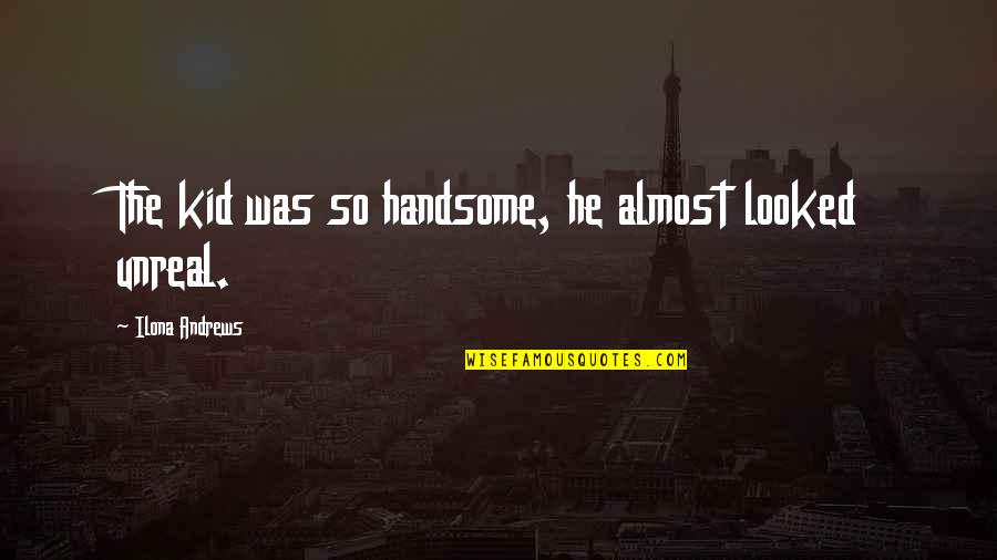 Popular Brooklyn Quotes By Ilona Andrews: The kid was so handsome, he almost looked