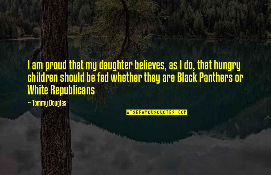 Popular Brooklyn Quotes By Tommy Douglas: I am proud that my daughter believes, as