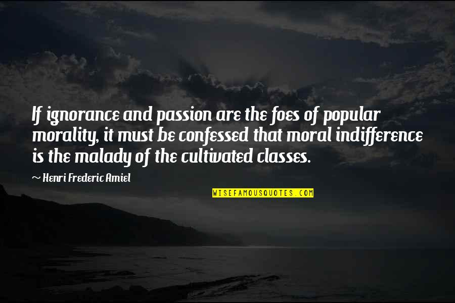 Popular Moral Quotes By Henri Frederic Amiel: If ignorance and passion are the foes of