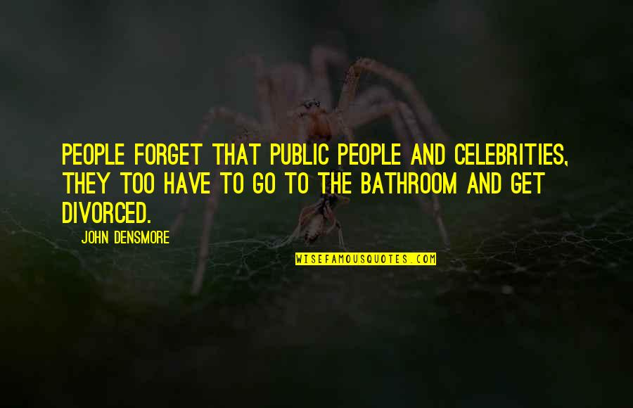 Popular Proverbs Quotes By John Densmore: People forget that public people and celebrities, they