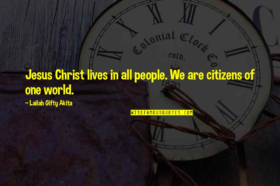 Popular Proverbs Quotes By Lailah Gifty Akita: Jesus Christ lives in all people. We are