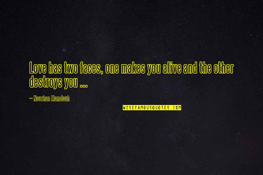 Popular Proverbs Quotes By Nourhan Mamdouh: Love has two faces, one makes you alive