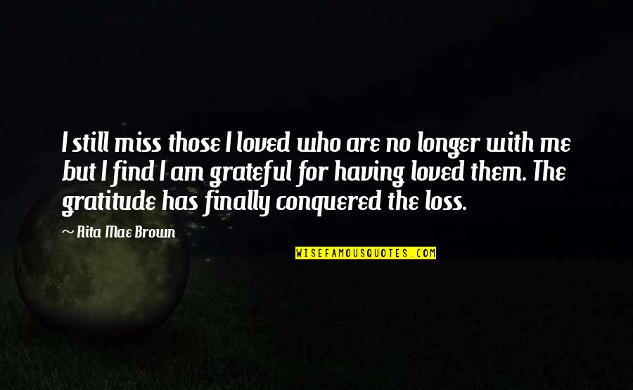 Popular Proverbs Quotes By Rita Mae Brown: I still miss those I loved who are