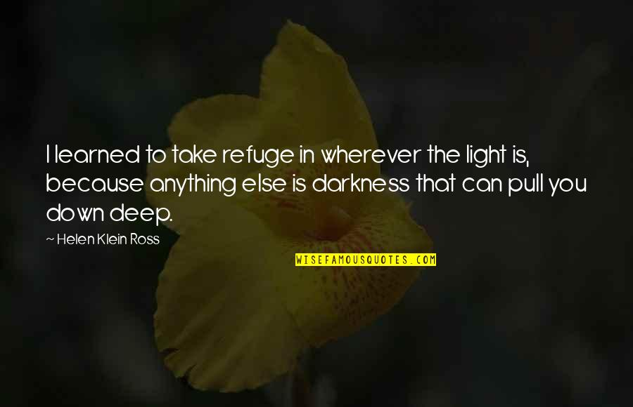 Por And Para Quotes By Helen Klein Ross: I learned to take refuge in wherever the