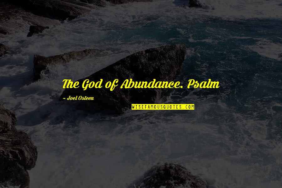 Por And Para Quotes By Joel Osteen: The God of Abundance. Psalm