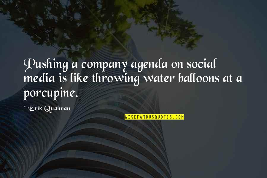 Porcupine Quotes By Erik Qualman: Pushing a company agenda on social media is