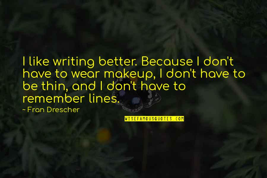 Porcupine Quotes By Fran Drescher: I like writing better. Because I don't have