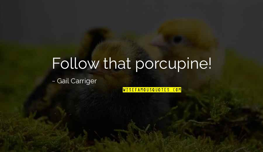 Porcupine Quotes By Gail Carriger: Follow that porcupine!