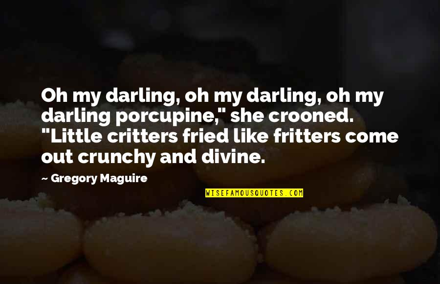 Porcupine Quotes By Gregory Maguire: Oh my darling, oh my darling, oh my