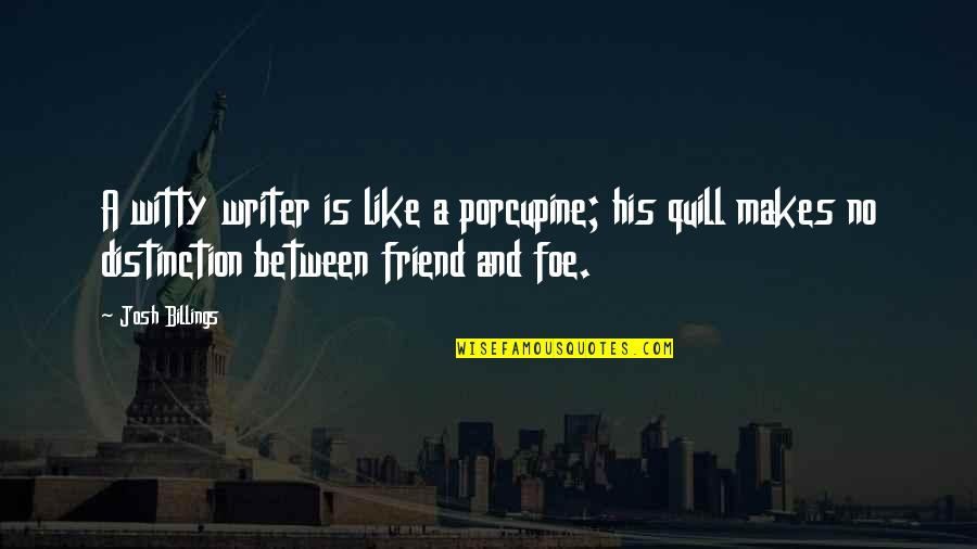 Porcupine Quotes By Josh Billings: A witty writer is like a porcupine; his