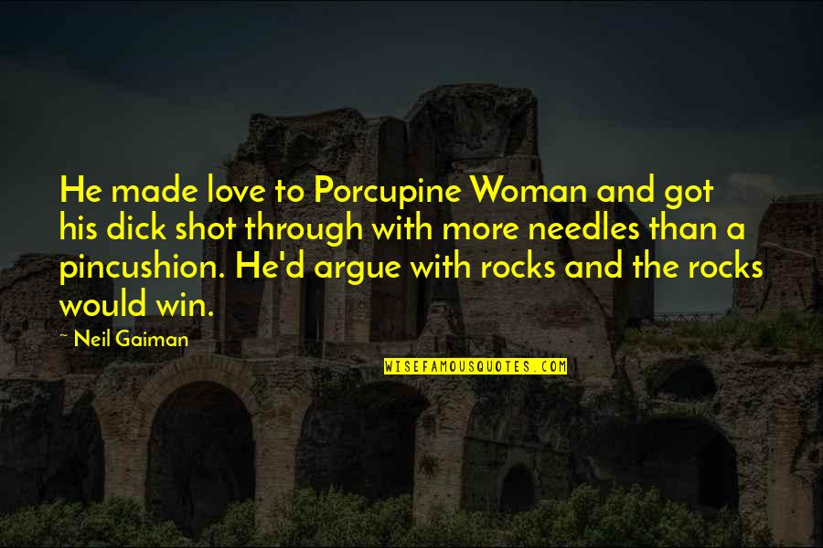 Porcupine Quotes By Neil Gaiman: He made love to Porcupine Woman and got