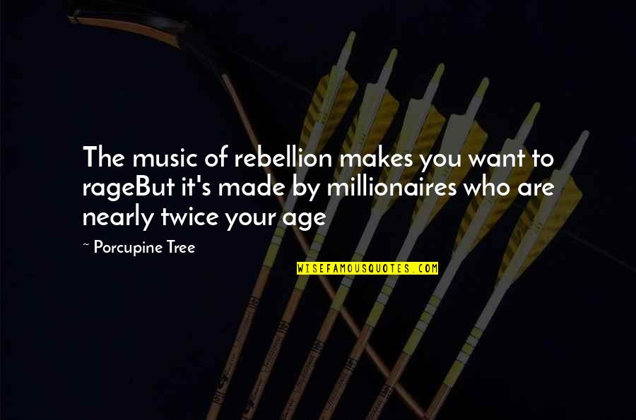 Porcupine Quotes By Porcupine Tree: The music of rebellion makes you want to