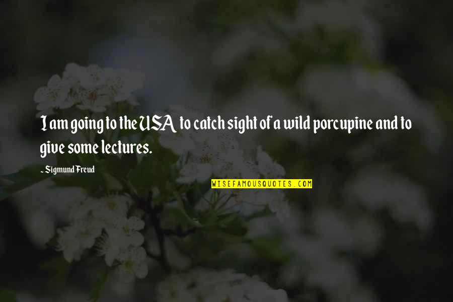Porcupine Quotes By Sigmund Freud: I am going to the USA to catch