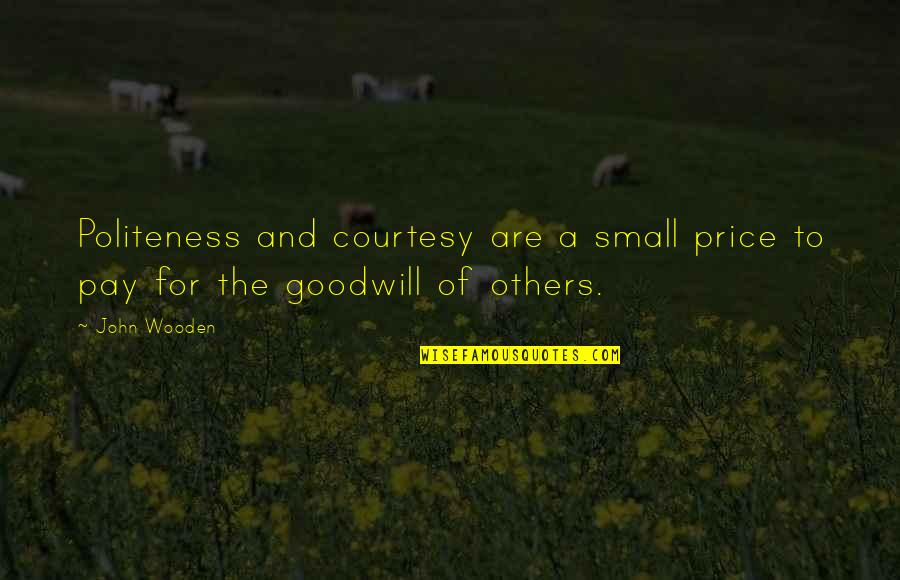 Pork Barrel Scam Quotes By John Wooden: Politeness and courtesy are a small price to