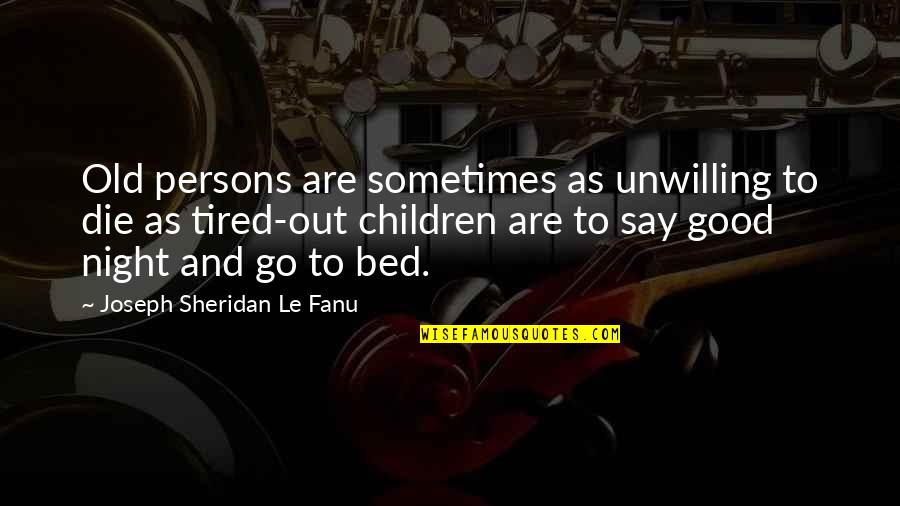 Pork Barrel Scam Quotes By Joseph Sheridan Le Fanu: Old persons are sometimes as unwilling to die