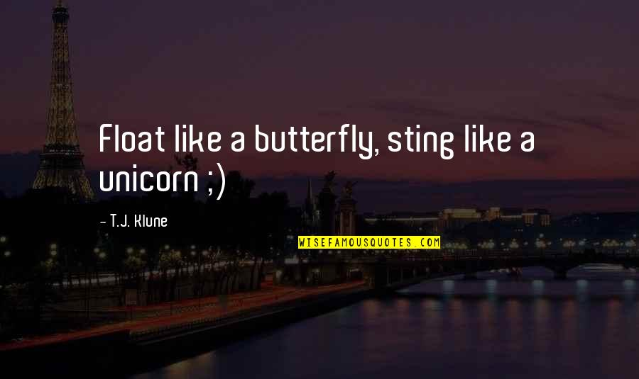 Pork Barrel Scam Quotes By T.J. Klune: Float like a butterfly, sting like a unicorn