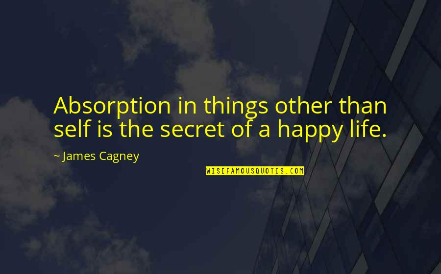 Portakabin Quotes By James Cagney: Absorption in things other than self is the