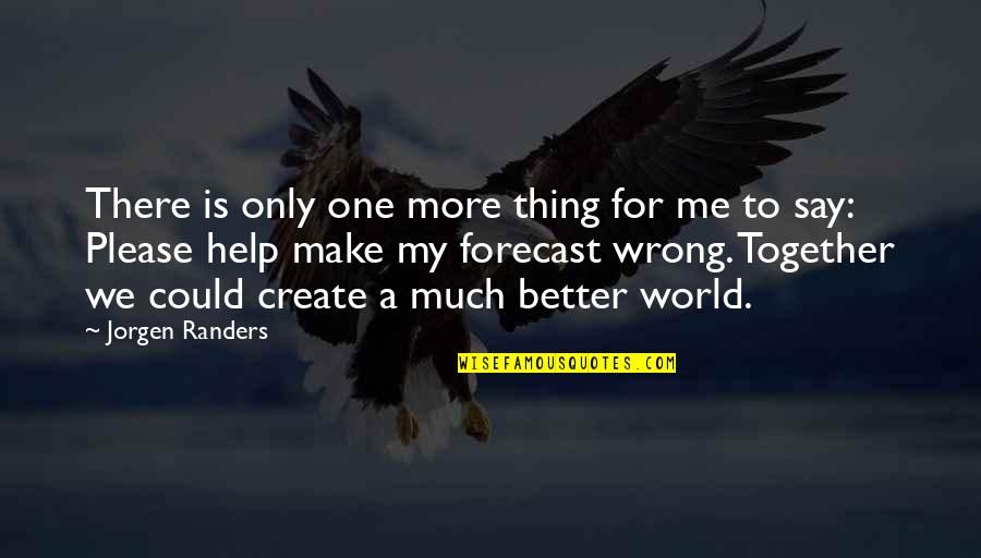 Portakabin Quotes By Jorgen Randers: There is only one more thing for me
