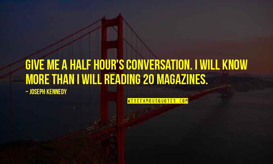 Portakabin Quotes By Joseph Kennedy: Give me a half hour's conversation. I will
