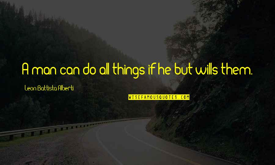 Portakabin Quotes By Leon Battista Alberti: A man can do all things if he
