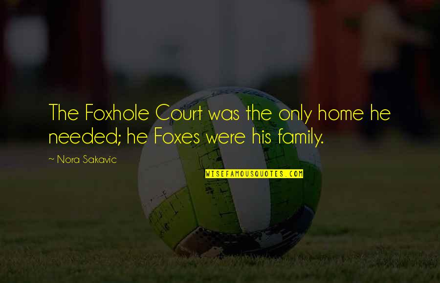 Portakabin Quotes By Nora Sakavic: The Foxhole Court was the only home he