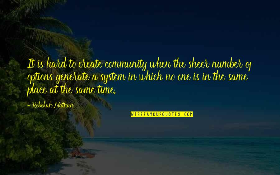 Portakabin Quotes By Rebekah Nathan: It is hard to create community when the