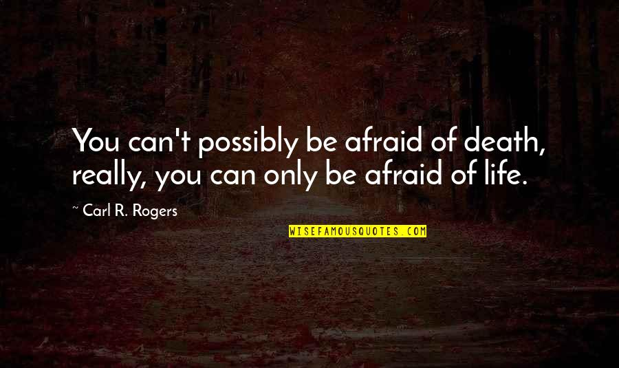 Portia Her Father Quotes By Carl R. Rogers: You can't possibly be afraid of death, really,