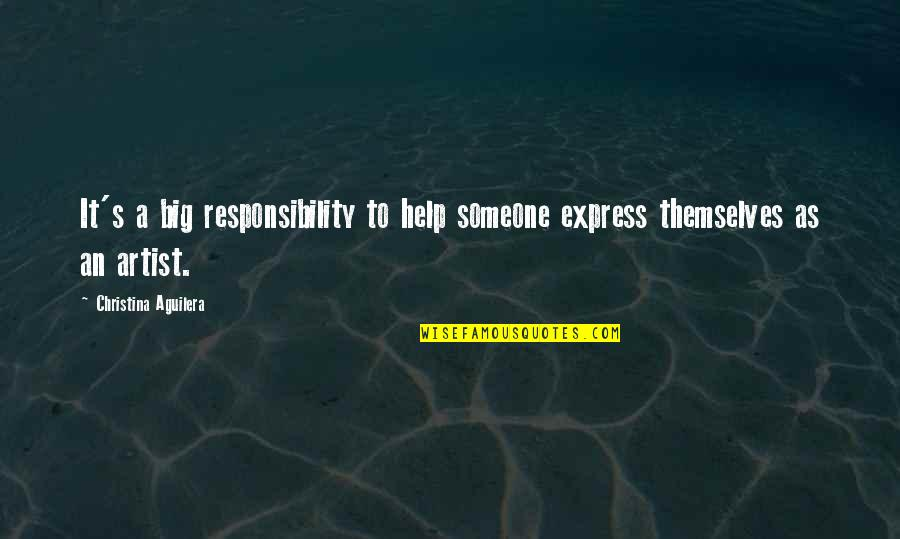 Portland Maine Quotes By Christina Aguilera: It's a big responsibility to help someone express