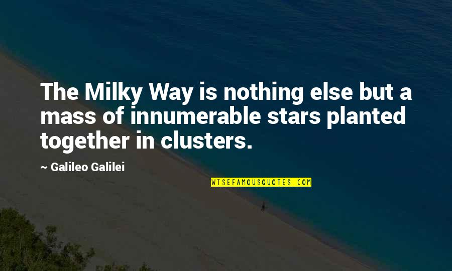 Portland Maine Quotes By Galileo Galilei: The Milky Way is nothing else but a