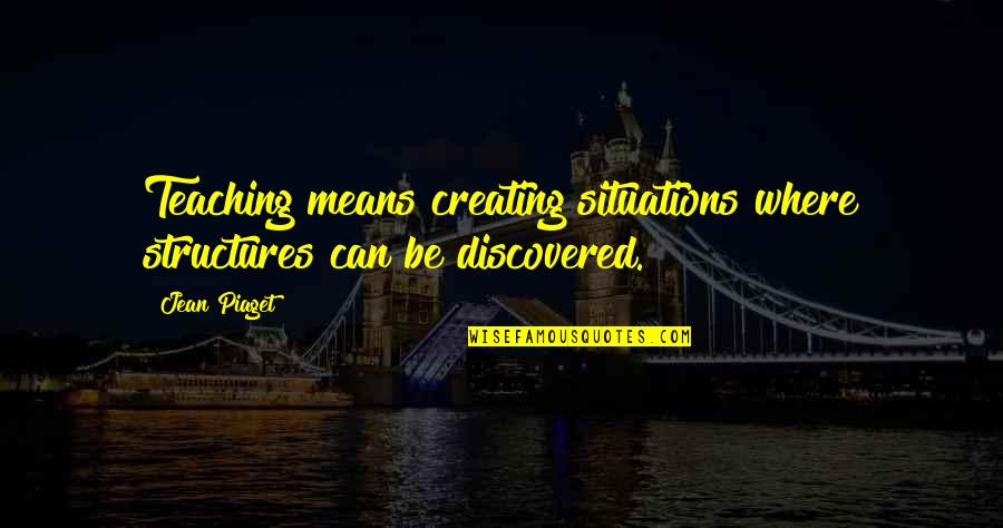 Portland Maine Quotes By Jean Piaget: Teaching means creating situations where structures can be