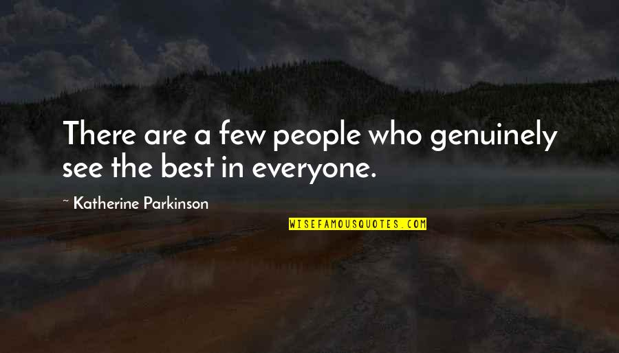 Portland Maine Quotes By Katherine Parkinson: There are a few people who genuinely see