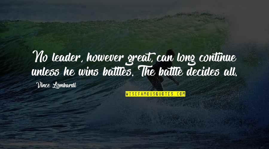 Portmanteaux Quotes By Vince Lombardi: No leader, however great, can long continue unless