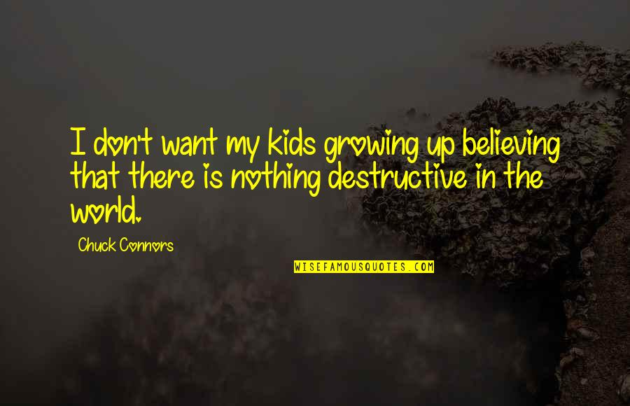 Portrait Of A Lady Love Quotes By Chuck Connors: I don't want my kids growing up believing
