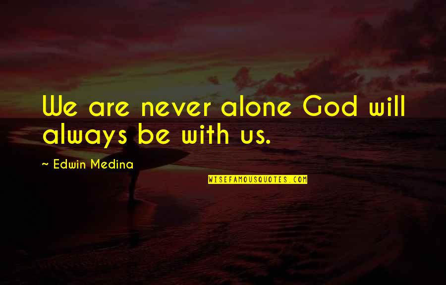 Portrait Of A Lady Love Quotes By Edwin Medina: We are never alone God will always be