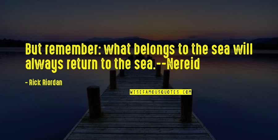 Poseidon Adventure Quotes By Rick Riordan: But remember: what belongs to the sea will