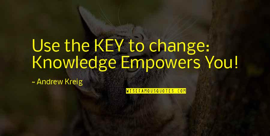 Posh Nosh Quotes By Andrew Kreig: Use the KEY to change: Knowledge Empowers You!
