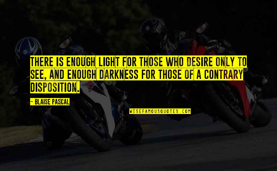 Posh Nosh Quotes By Blaise Pascal: There is enough light for those who desire