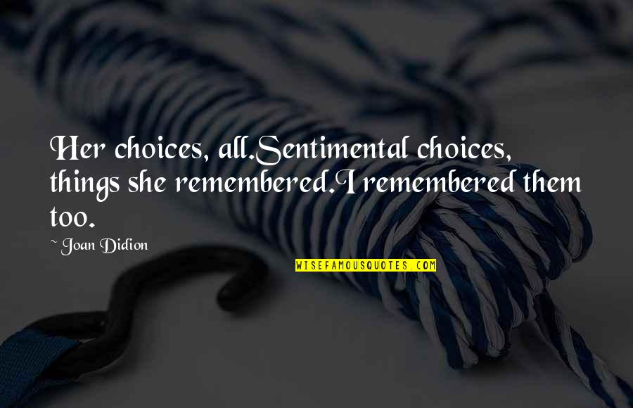 Posh Nosh Quotes By Joan Didion: Her choices, all.Sentimental choices, things she remembered.I remembered